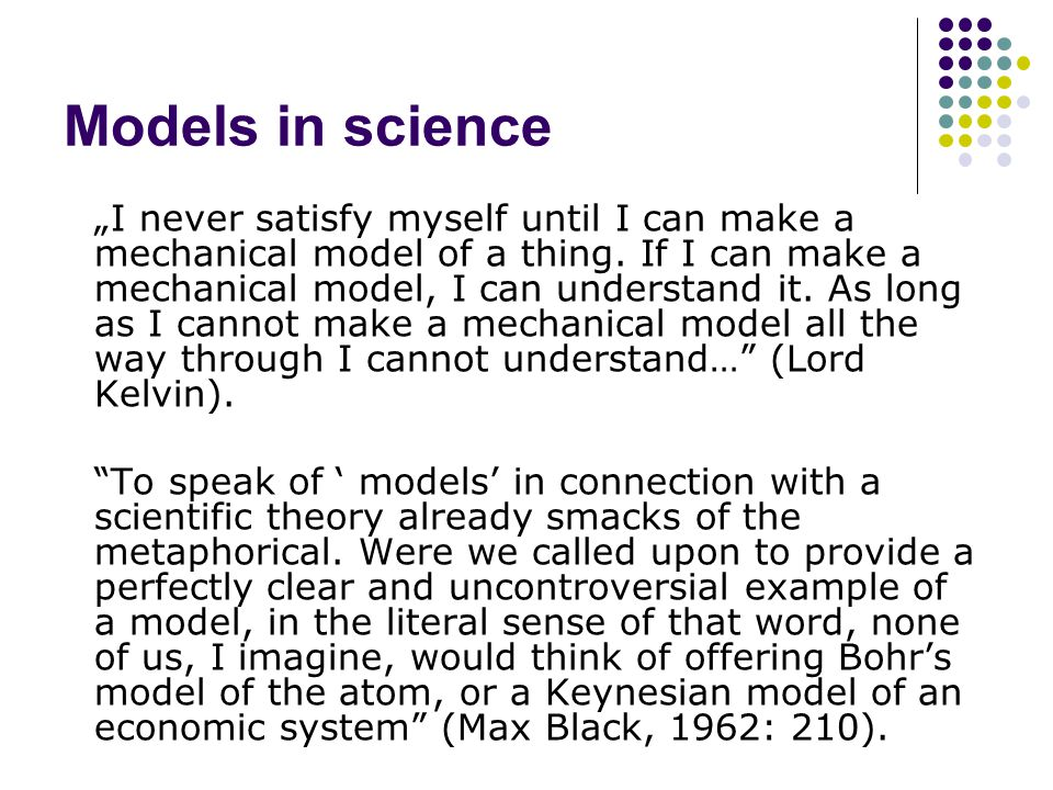 "Models in science ""I never satisfy myself until I can make a mechanical model of a thing."