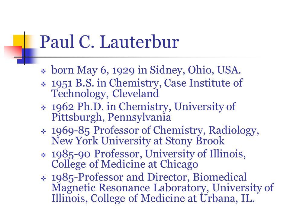 Paul C. Lauterbur  born May 6, 1929 in Sidney, Ohio, USA.