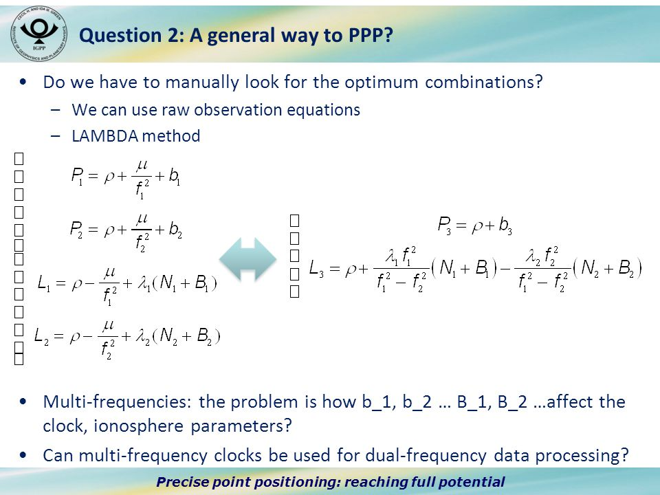 Precise point positioning: reaching full potential Question 2: A general way to PPP.