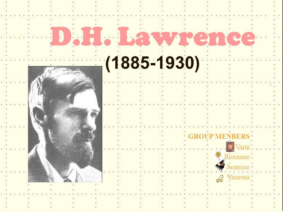 D.H. Lawrence (1885-1930) GROUP MENBERS Vann Roxanne Jasmine Vanessa