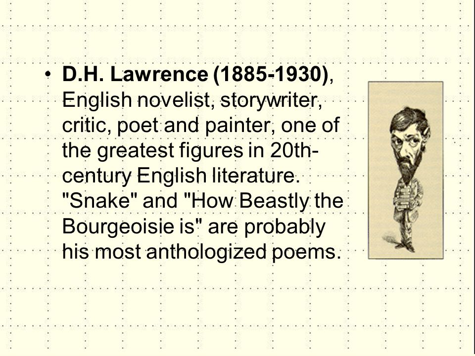 D.H. Lawrence (1885-1930), English novelist, storywriter, critic, poet and painter, one of the greatest figures in 20th- century English literature.