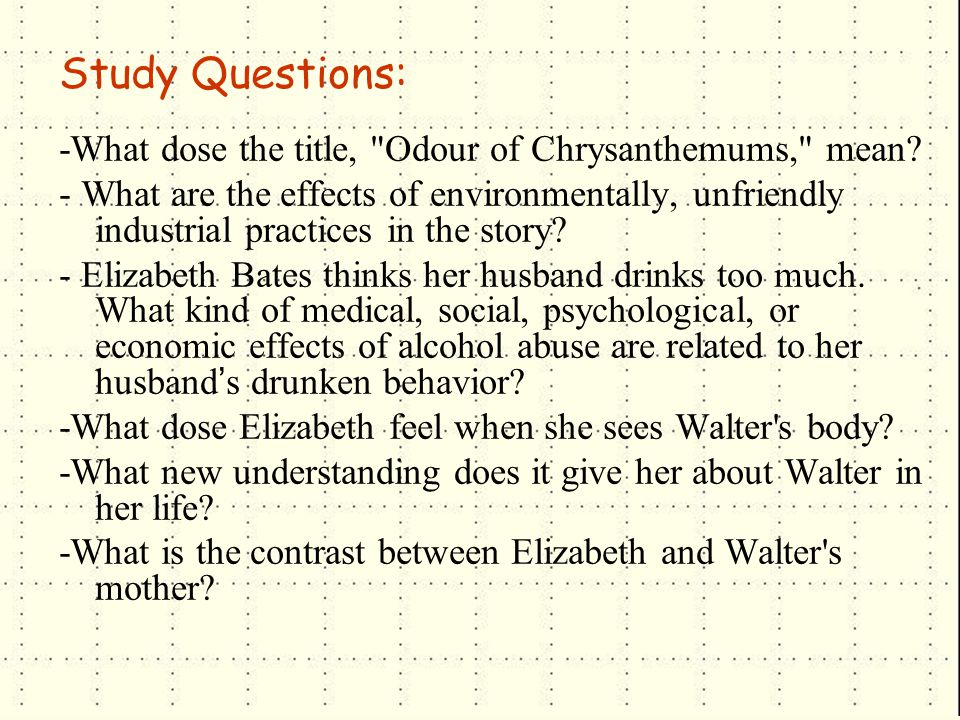 Study Questions: -What dose the title, Odour of Chrysanthemums, mean.