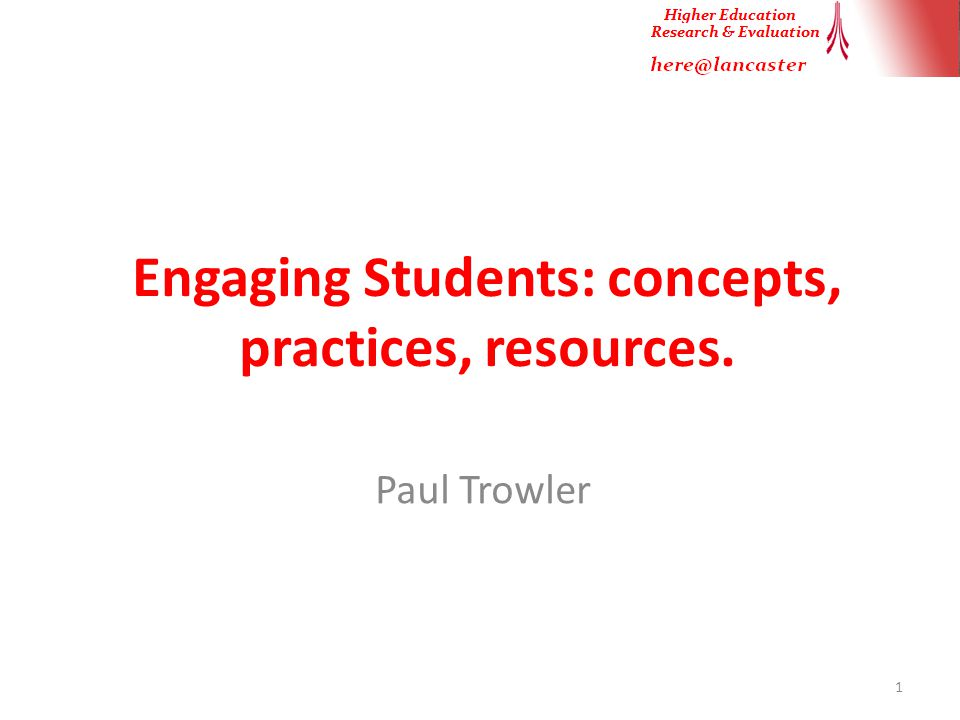 Engaging Students: concepts, practices, resources. Paul Trowler 1