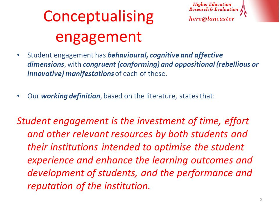Conceptualising engagement Student engagement has behavioural, cognitive and affective dimensions, with congruent (conforming) and oppositional (rebellious or innovative) manifestations of each of these.