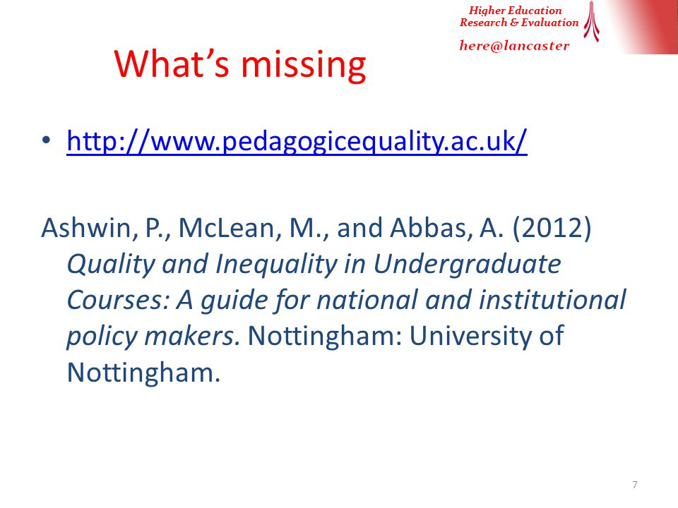 What's missing http://www.pedagogicequality.ac.uk/ Ashwin, P., McLean, M., and Abbas, A.