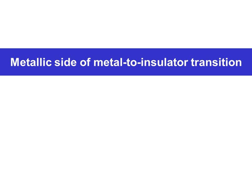 Metallic side of metal-to-insulator transition
