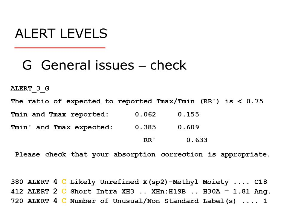 ALERT LEVELS G General issues – check ALERT_3_G The ratio of expected to reported Tmax/Tmin (RR ) is < 0.75 Tmin and Tmax reported: 0.062 0.155 Tmin and Tmax expected: 0.385 0.609 RR 0.633 Please check that your absorption correction is appropriate.