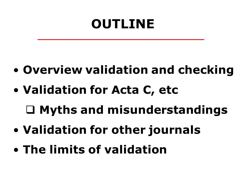 Validation involves comparison against a set of test criteria Do cell volume and cell parameters match.