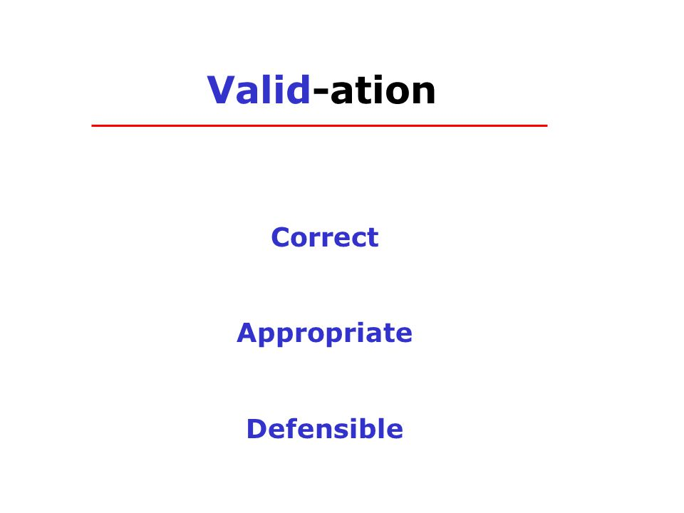 Valid-ation Correct Appropriate Defensible