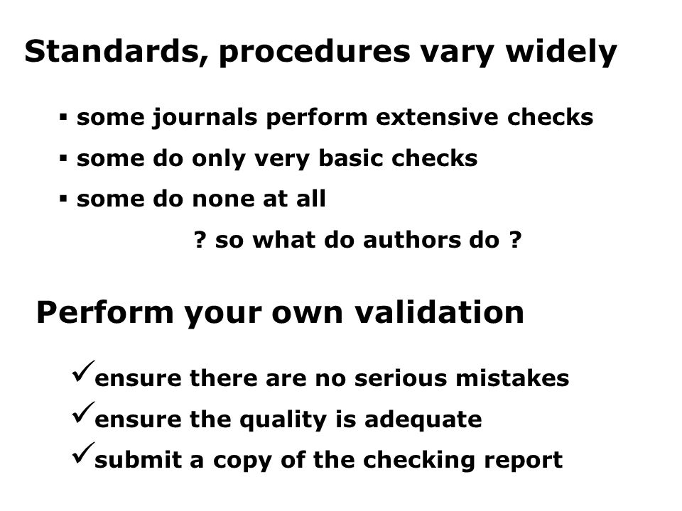 Example – an ACS procedure Authors submit the CIF along with the paper CIF must contain author names and paper title authors must have checked the CIF first - the check report may be requested reviewers have Web access to the CIF, along with the manuscript and any supplementary data