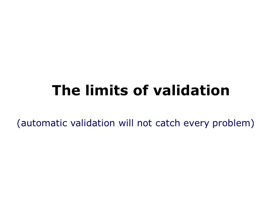  test not (yet) implemented  test not practical  error not a validation issue  error cannot be detected from data in CIF  nonsense entries in the CIF Possible limits to validation