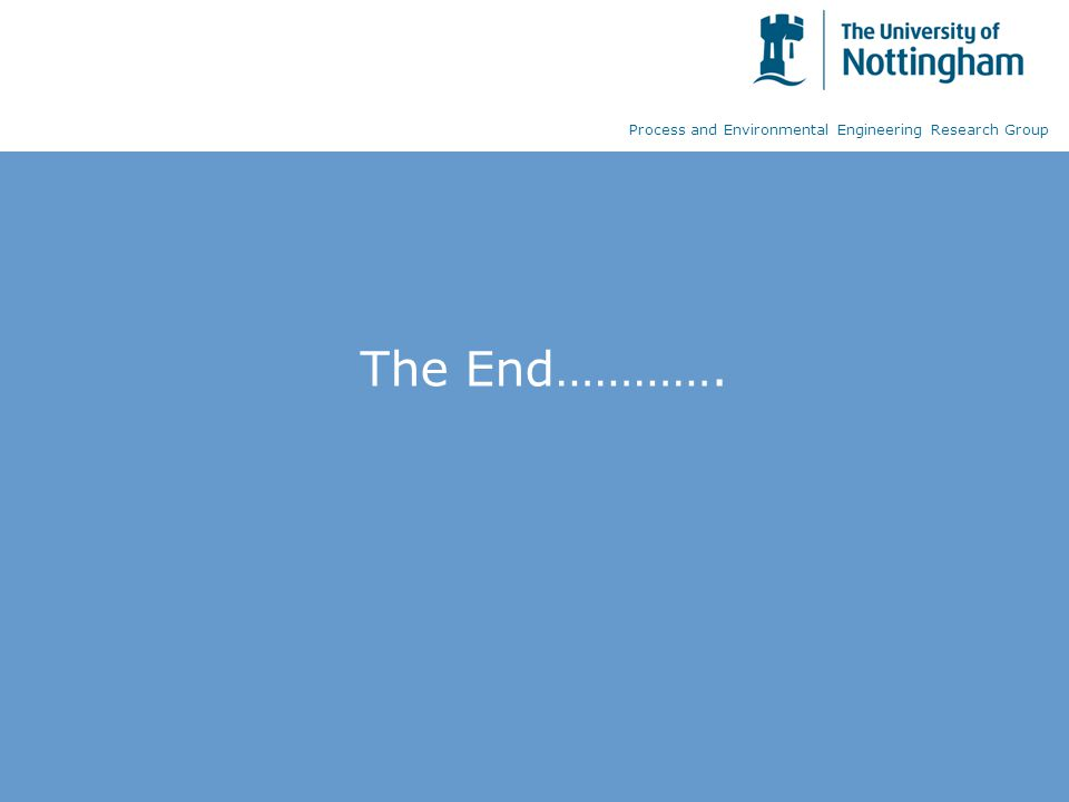 The End…………. Process and Environmental Engineering Research Group