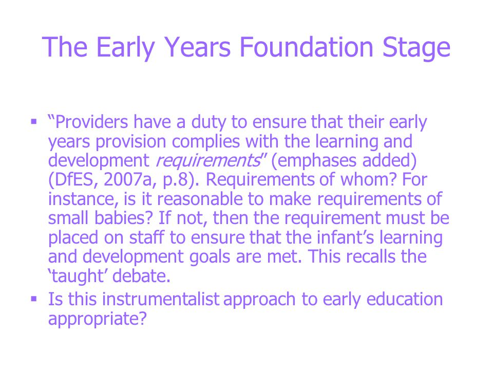 The Early Years Foundation Stage  Providers have a duty to ensure that their early years provision complies with the learning and development requirements (emphases added) (DfES, 2007a, p.8).