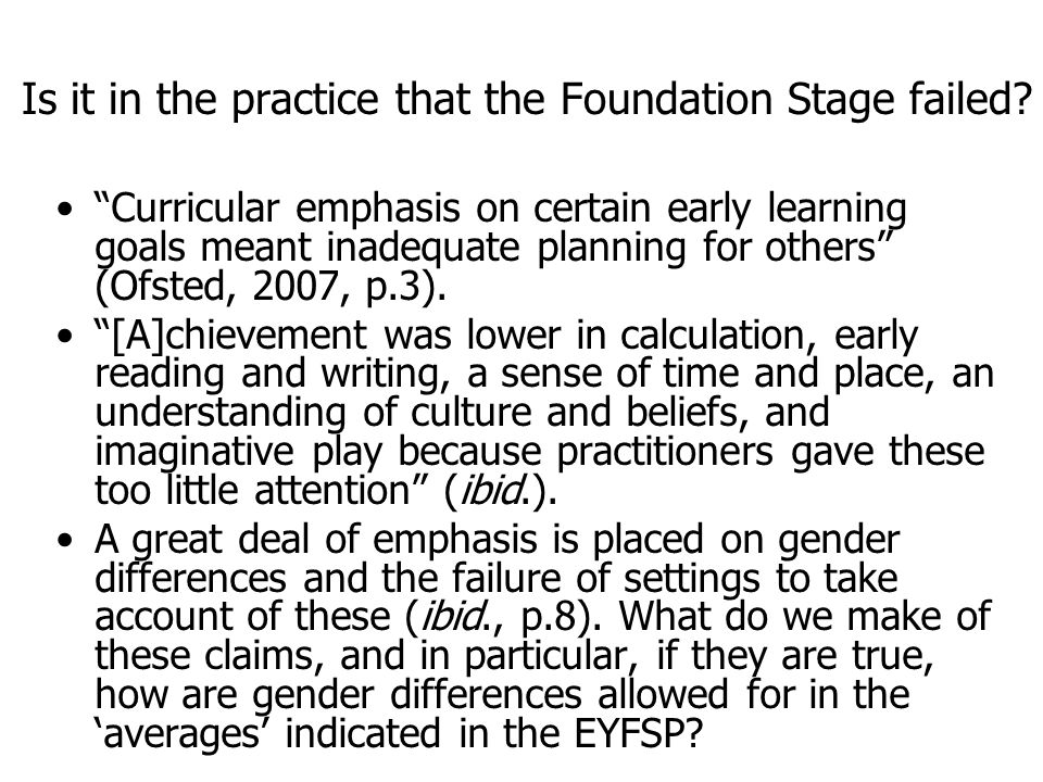 Is it in the practice that the Foundation Stage failed.