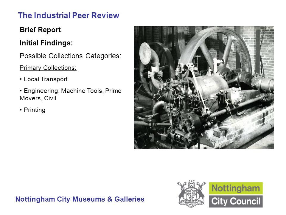 The Industrial Peer Review Nottingham City Museums & Galleries Brief Report Initial Findings: Possible Collections Categories: Primary Collections: Local Transport Engineering: Machine Tools, Prime Movers, Civil Printing