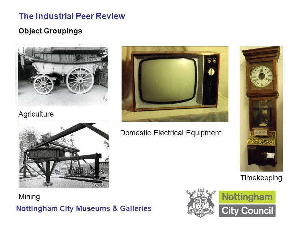 The Industrial Peer Review Nottingham City Museums & Galleries Object Groupings Agriculture Mining Domestic Electrical Equipment Timekeeping