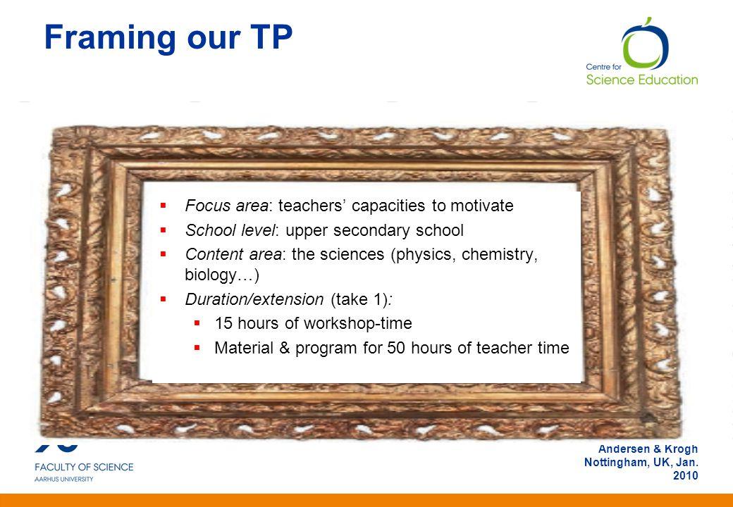 Anden information Andersen & Krogh Nottingham, UK, Jan. 2010 Framing our TP  Focus area: teachers' capacities to motivate  School level: upper secon