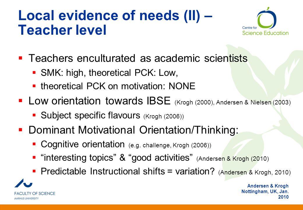 Anden information Andersen & Krogh Nottingham, UK, Jan. 2010 Local evidence of needs (II) – Teacher level  Teachers enculturated as academic scientis