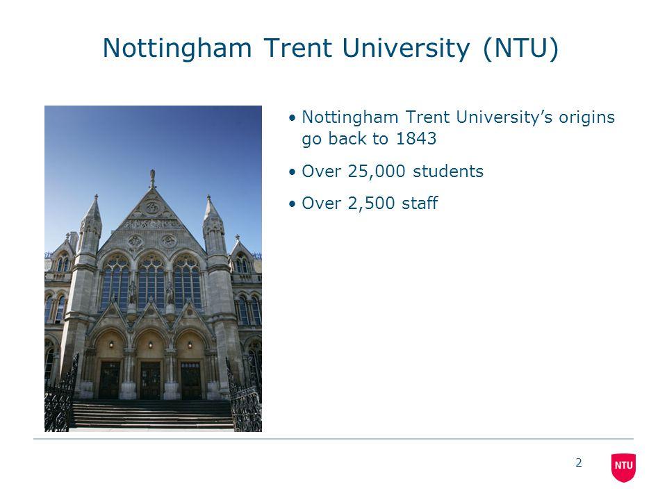 2 Nottingham Trent University (NTU) Nottingham Trent University's origins go back to 1843 Over 25,000 students Over 2,500 staff