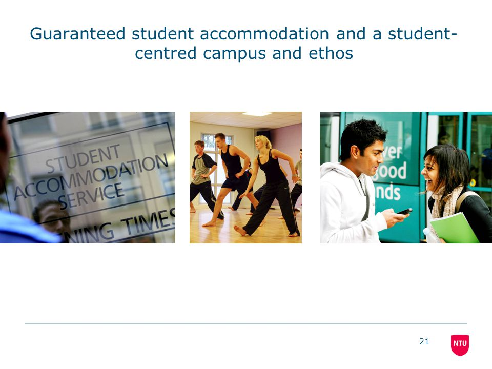 21 Guaranteed student accommodation and a student- centred campus and ethos