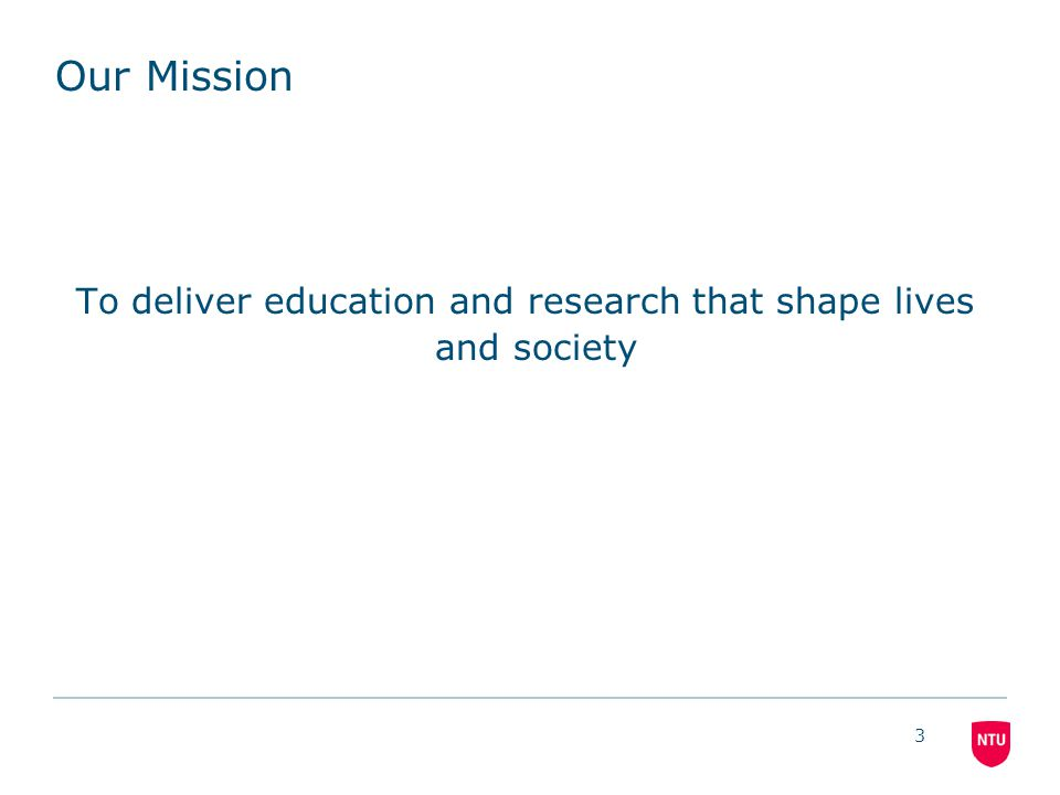 3 Our Mission To deliver education and research that shape lives and society