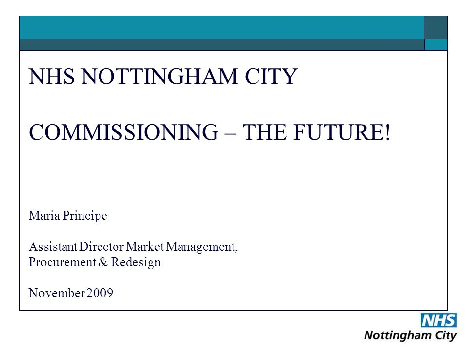 NHS NOTTINGHAM CITY COMMISSIONING – THE FUTURE.