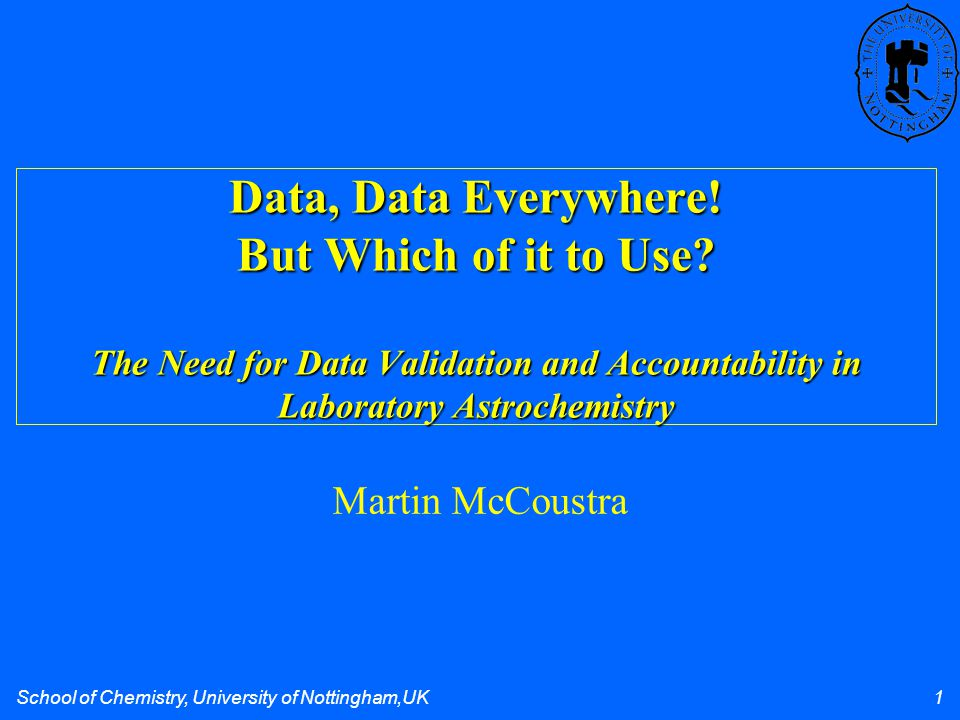 School of Chemistry, University of Nottingham,UK 1 Data, Data Everywhere! But Which of it to Use? The Need for Data Validation and Accountability in L