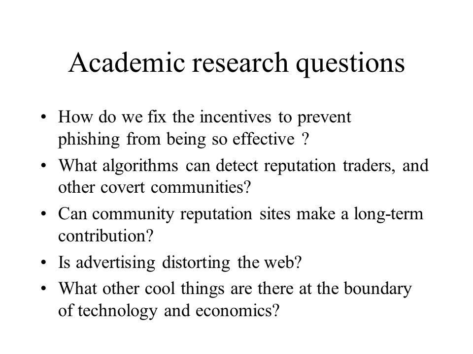 Academic research questions How do we fix the incentives to prevent phishing from being so effective .