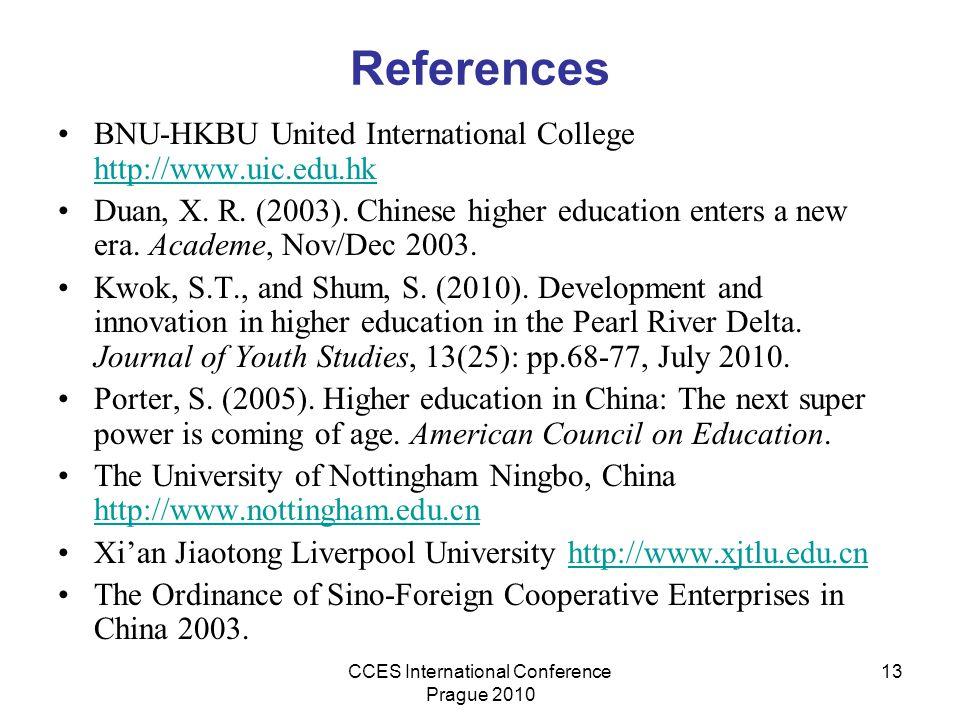 CCES International Conference Prague 2010 13 References BNU-HKBU United International College http://www.uic.edu.hk http://www.uic.edu.hk Duan, X. R.