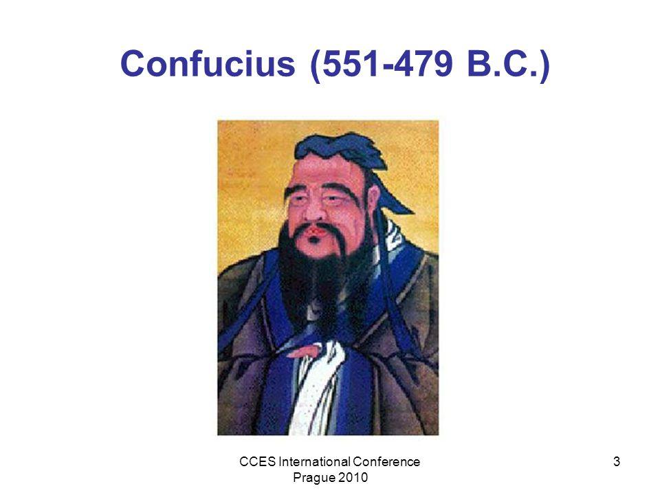CCES International Conference Prague 2010 3 Confucius (551-479 B.C.)