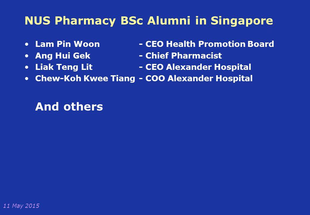 11 May 2015 NUS Pharmacy BSc Alumni in Singapore Lam Pin Woon - CEO Health Promotion Board Ang Hui Gek- Chief Pharmacist Liak Teng Lit- CEO Alexander