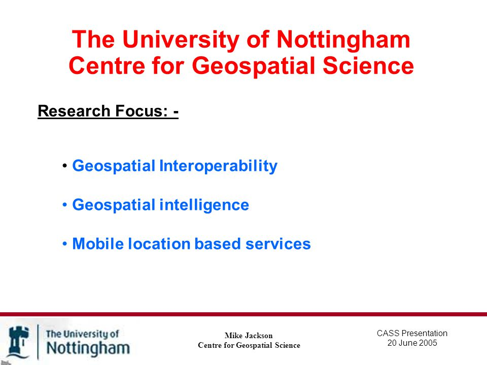 Geospatial Interoperability Mike Jackson Centre for Geospatial Science Research themes to include: Semantics and the Semantic Web Semantics describes what words mean while Syntax describes the rules by which words can be combined into sentences.