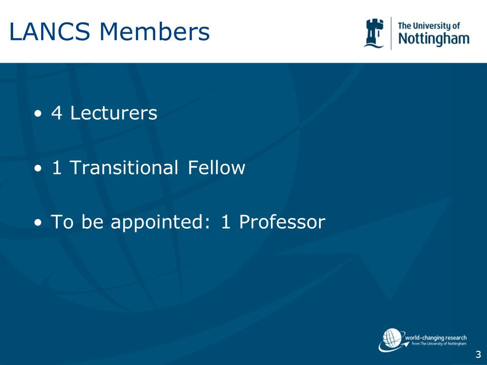 3 LANCS Members 4 Lecturers 1 Transitional Fellow To be appointed: 1 Professor