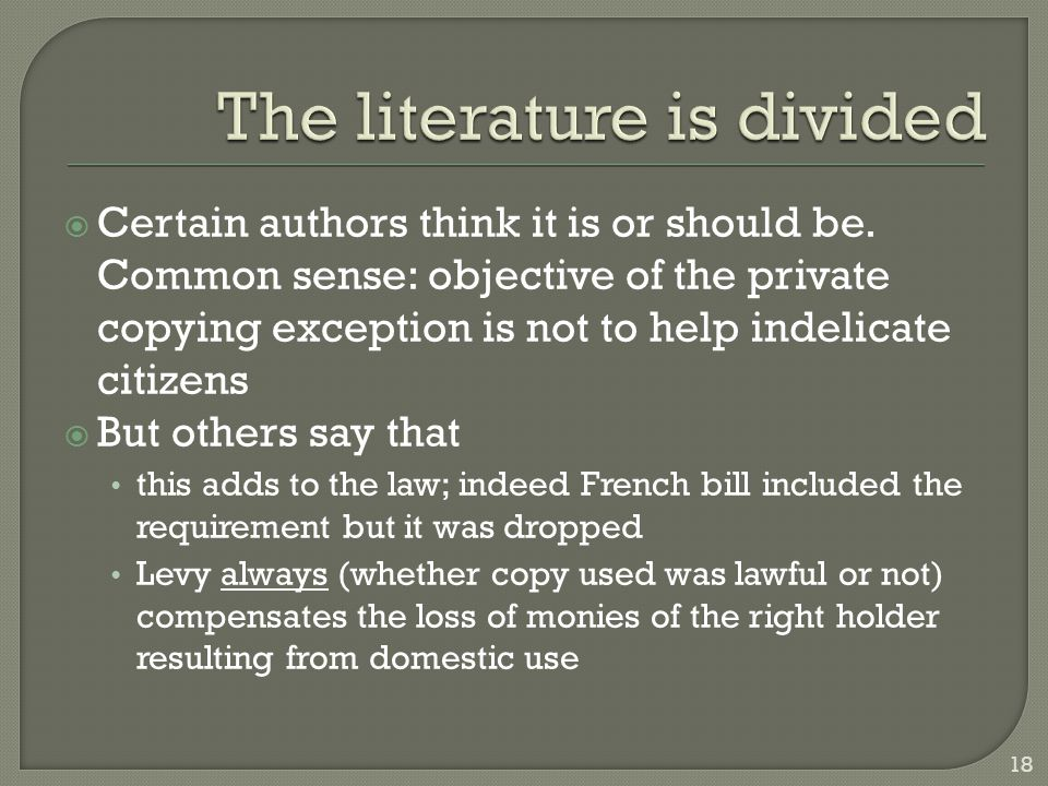  Unlike Software and Database Directive, Infosoc Directive does not subject the benefit of exceptions to lawful copy Perhaps it is better that the French legislature finally did not impose this requirement because of the complexities of determining what a lawful copy is.