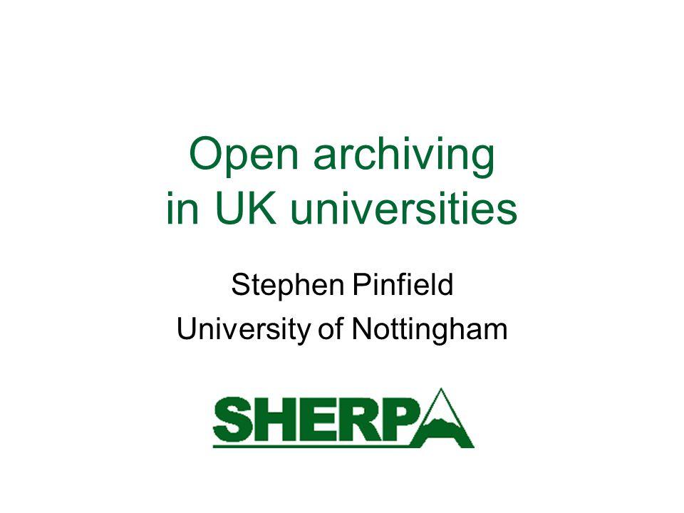 Open archiving in UK universities Stephen Pinfield University of Nottingham