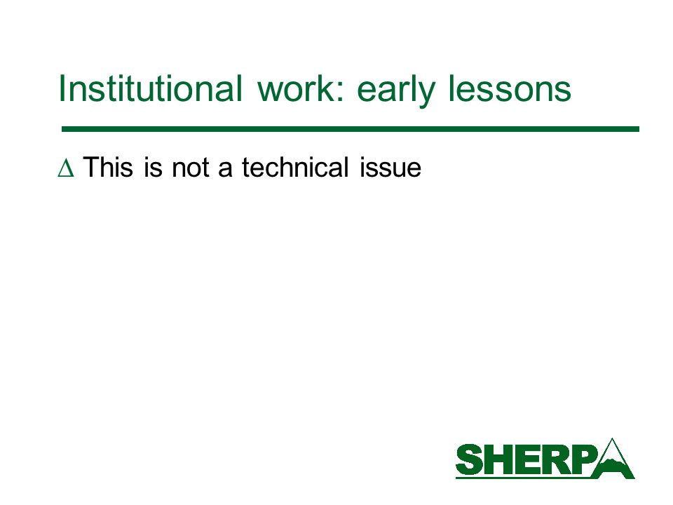 Institutional work: early lessons  This is not a technical issue