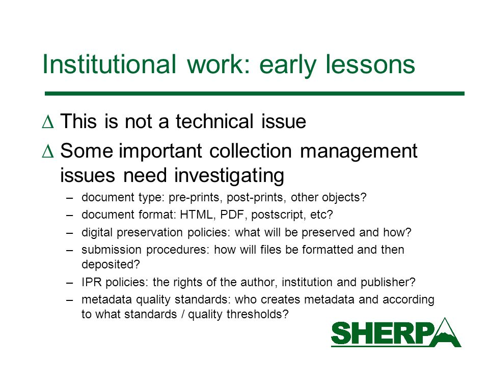 Institutional work: early lessons  This is not a technical issue  Some important collection management issues need investigating –document type: pre-prints, post-prints, other objects.