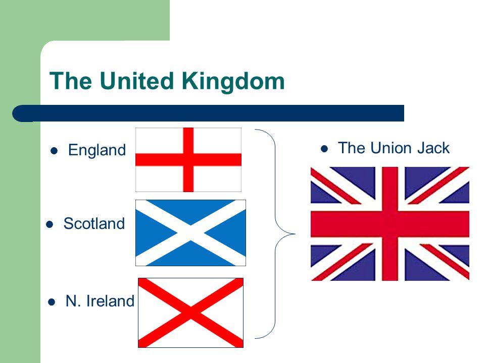 The United Kingdom England Scotland N. Ireland The Union Jack