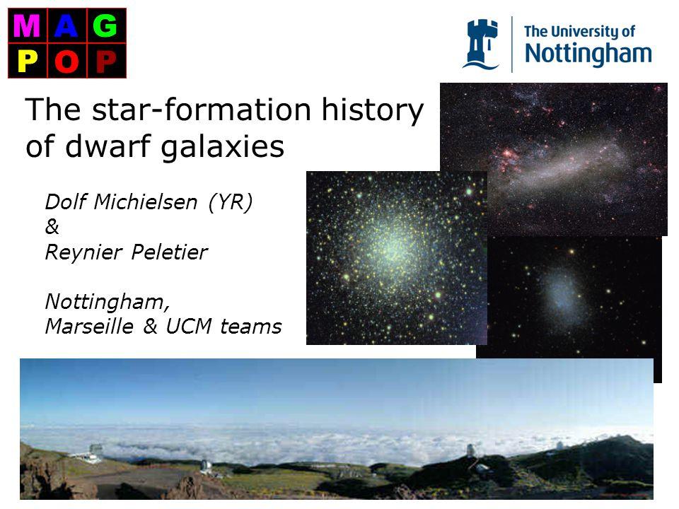The star-formation history of dwarf galaxies Dolf Michielsen (YR) & Reynier Peletier Nottingham, Marseille & UCM teams