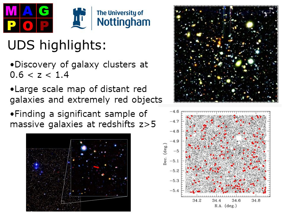 UDS highlights: Discovery of galaxy clusters at 0.6 < z < 1.4 Large scale map of distant red galaxies and extremely red objects Finding a significant sample of massive galaxies at redshifts z>5