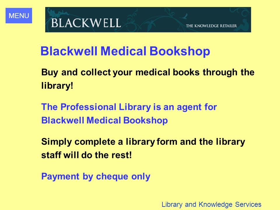MENU Library and Knowledge Services Blackwell Medical Bookshop Buy and collect your medical books through the library.