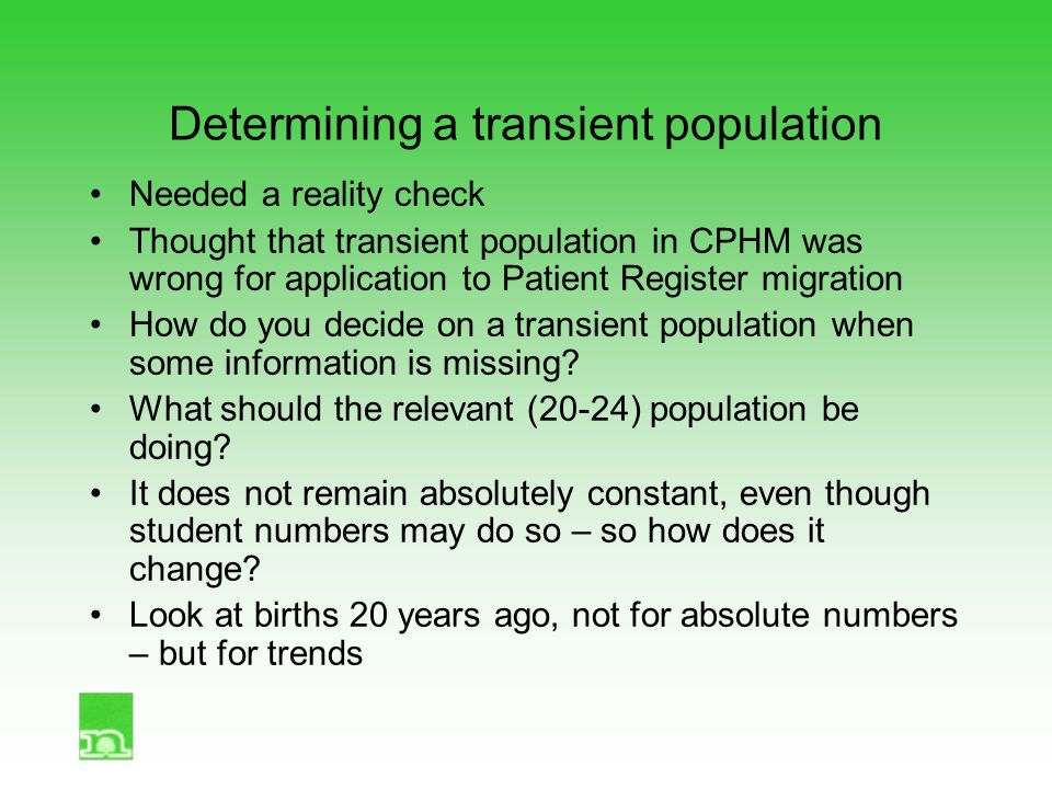 Determining a transient population Needed a reality check Thought that transient population in CPHM was wrong for application to Patient Register migr