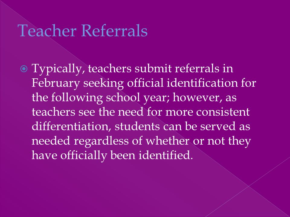  Typically, teachers submit referrals in February seeking official identification for the following school year; however, as teachers see the need fo
