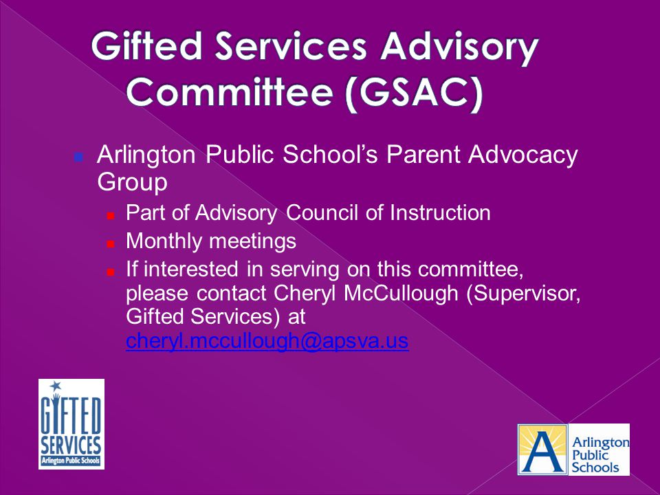 Arlington Public School's Parent Advocacy Group Part of Advisory Council of Instruction Monthly meetings If interested in serving on this committee, p
