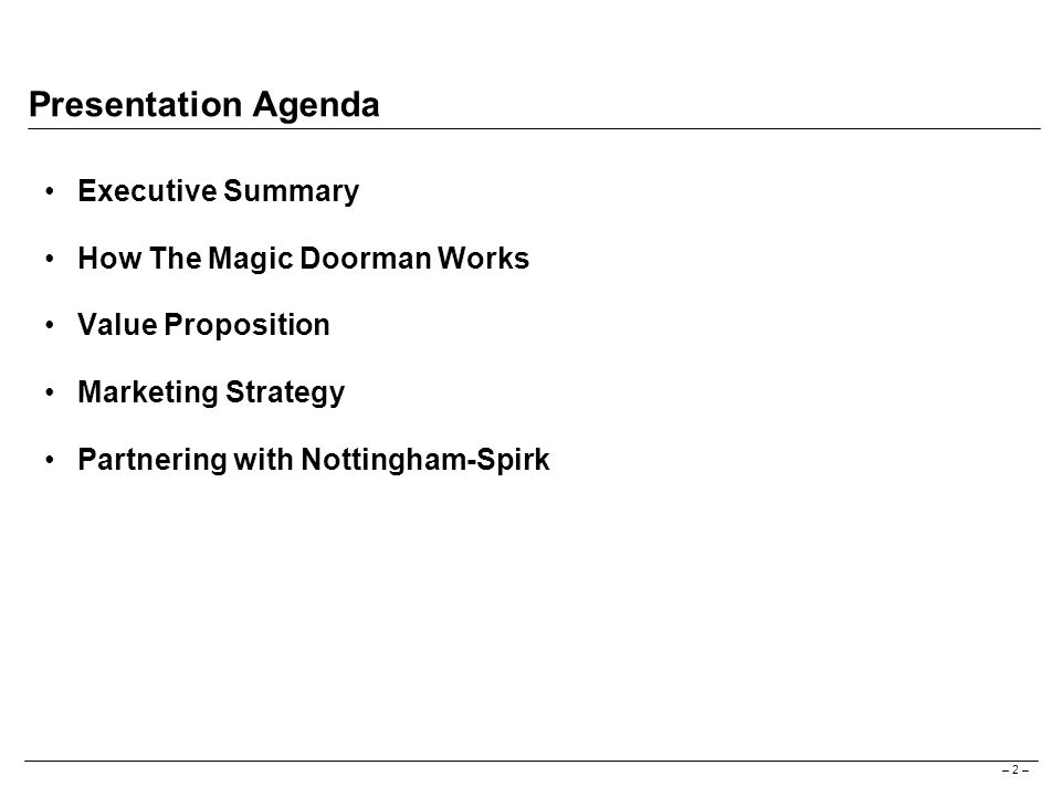 – 2 – Presentation Agenda Executive Summary How The Magic Doorman Works Value Proposition Marketing Strategy Partnering with Nottingham-Spirk