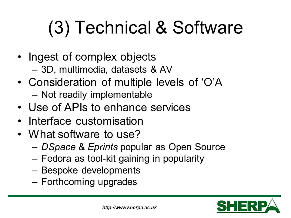 http://www.sherpa.ac.uk (3) Technical & Software Ingest of complex objects –3D, multimedia, datasets & AV Consideration of multiple levels of 'O'A –No