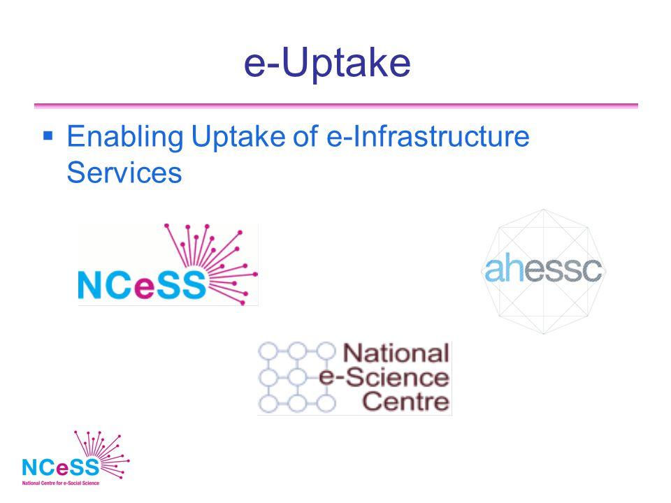 e-Uptake  Enabling Uptake of e-Infrastructure Services