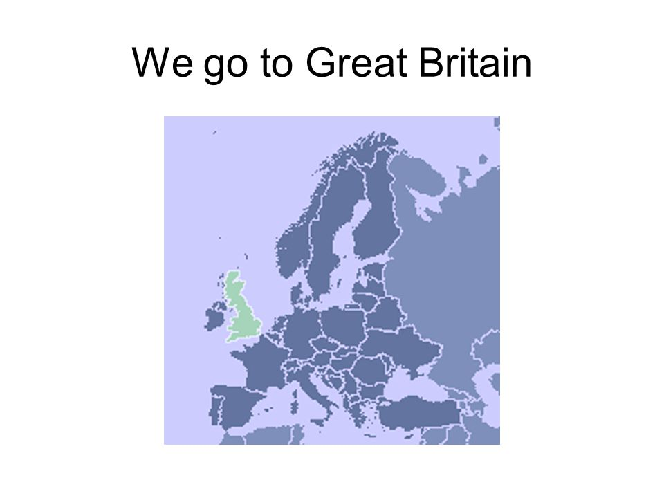 We go to Great Britain