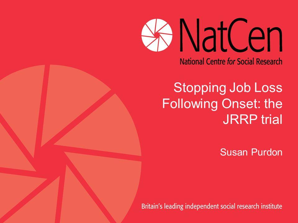 Stopping Job Loss Following Onset: the JRRP trial Susan Purdon
