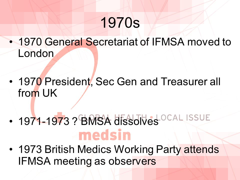 1970s 1970 General Secretariat of IFMSA moved to London 1970 President, Sec Gen and Treasurer all from UK 1971-1973 .